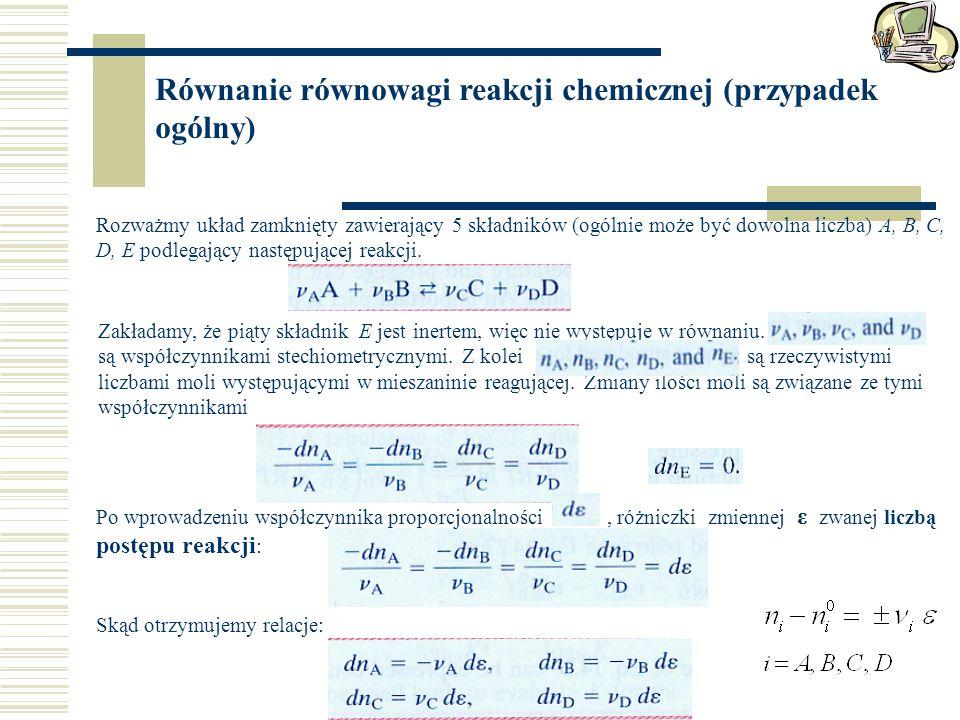Równanie równowagi reakcji chemicznej (przypadek ogólny) Rozważmy układ zamknięty zawierający 5 składników (ogólnie może być dowolna liczba) A, B, C, D, E podlegający następującej reakcji.