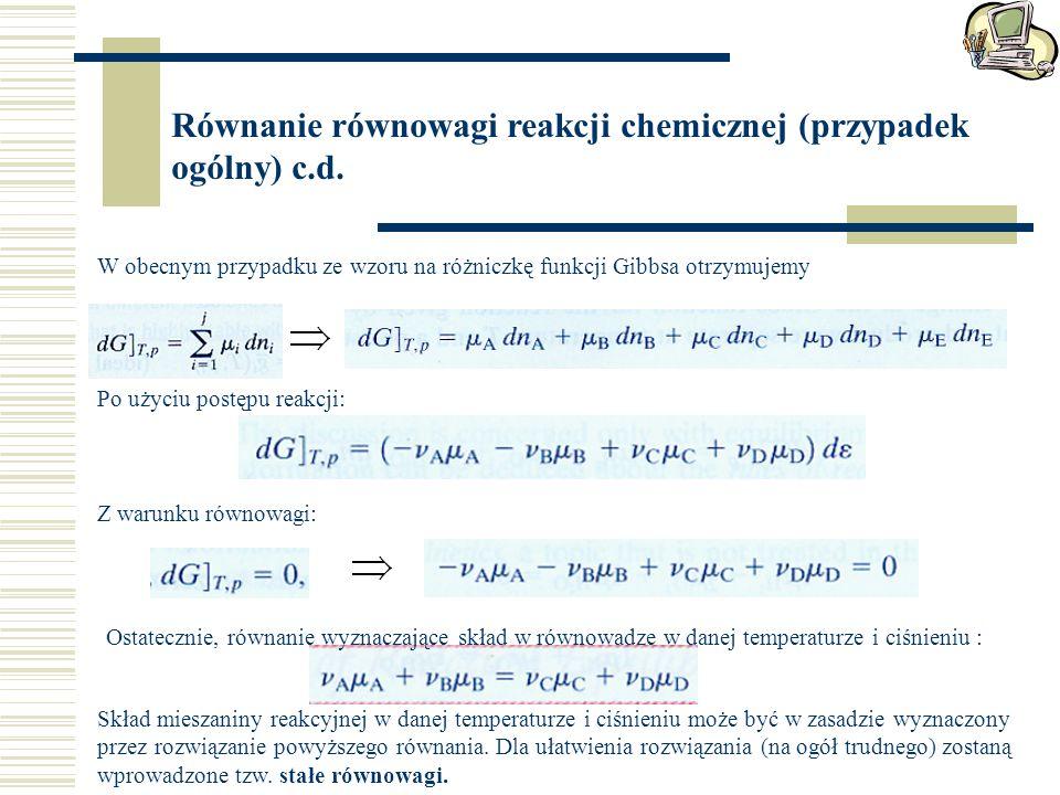 Równanie równowagi reakcji chemicznej (przypadek ogólny) c.d. W obecnym przypadku ze wzoru na różniczkę funkcji Gibbsa otrzymujemy Po użyciu postępu r