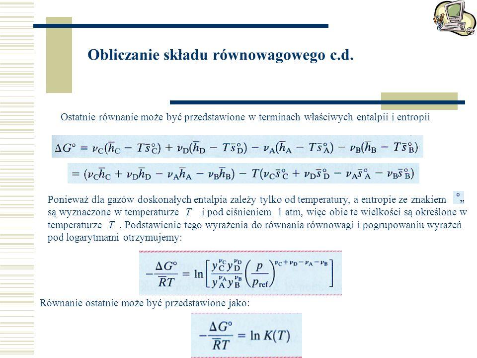 Obliczanie składu równowagowego c.d. Ostatnie równanie może być przedstawione w terminach właściwych entalpii i entropii Ponieważ dla gazów doskonałyc