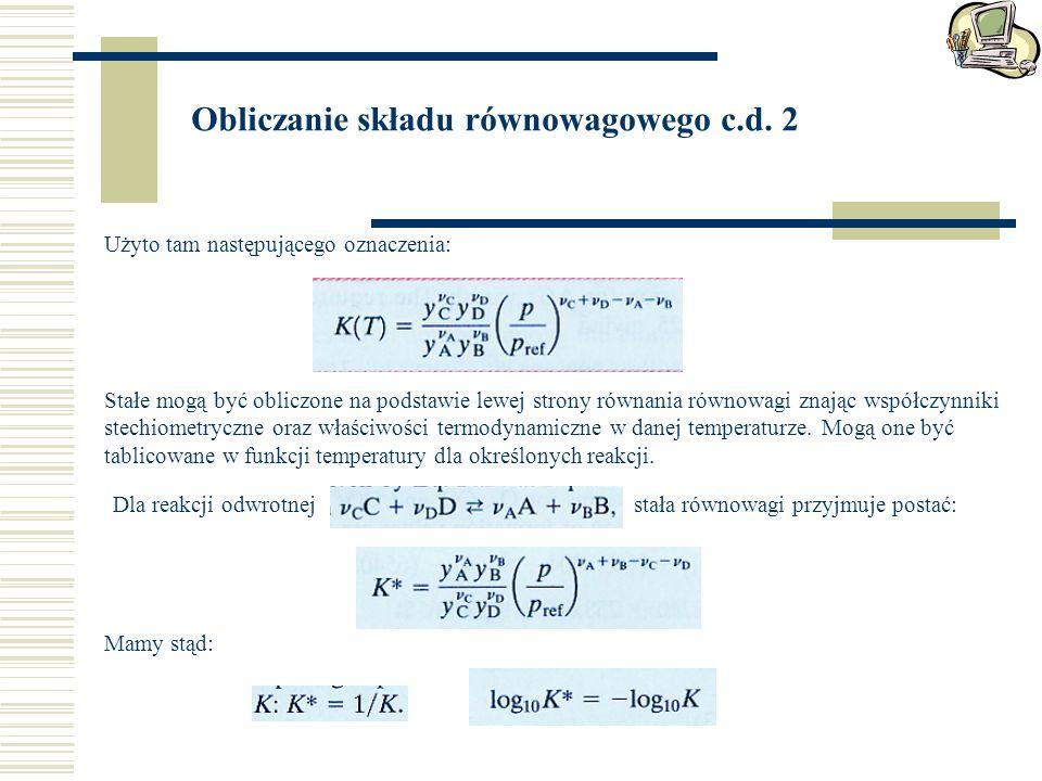 Obliczanie składu równowagowego c.d. 2 Użyto tam następującego oznaczenia: Stałe mogą być obliczone na podstawie lewej strony równania równowagi znają