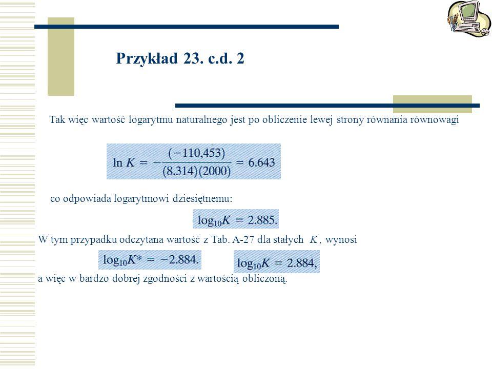 Przykład 23. c.d. 2 Tak więc wartość logarytmu naturalnego jest po obliczenie lewej strony równania równowagi co odpowiada logarytmowi dziesiętnemu: W