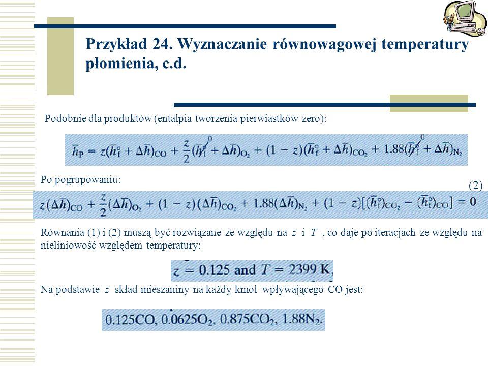 Przykład 24. Wyznaczanie równowagowej temperatury płomienia, c.d. Podobnie dla produktów (entalpia tworzenia pierwiastków zero): Po pogrupowaniu: (2)