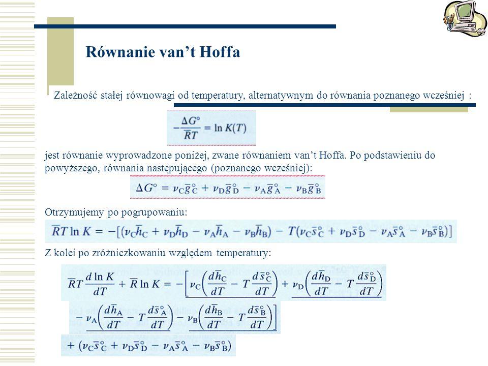 Równanie van't Hoffa Zależność stałej równowagi od temperatury, alternatywnym do równania poznanego wcześniej : jest równanie wyprowadzone poniżej, zwane równaniem van't Hoffa.
