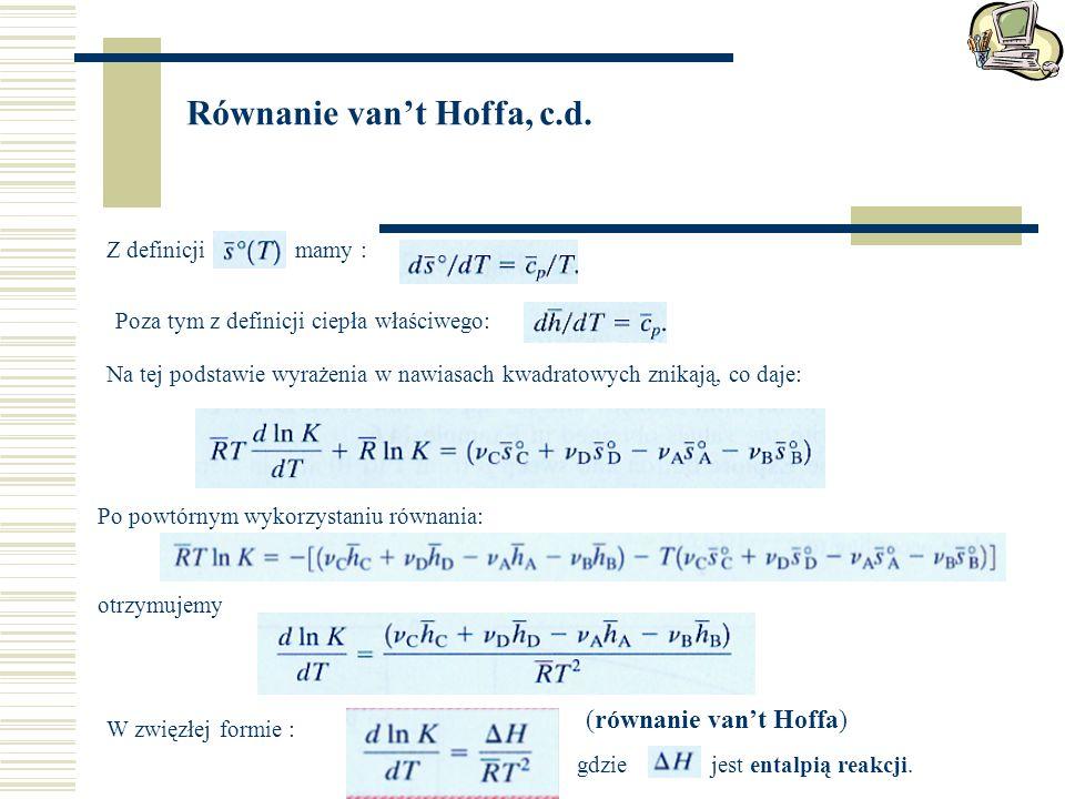 Równanie van't Hoffa, c.d. Z definicji mamy : Poza tym z definicji ciepła właściwego: Na tej podstawie wyrażenia w nawiasach kwadratowych znikają, co