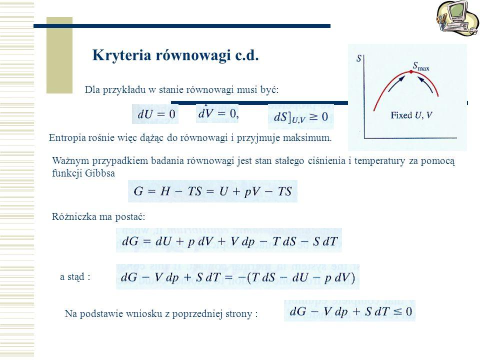 Kryteria równowagi c.d. Dla przykładu w stanie równowagi musi być: Entropia rośnie więc dążąc do równowagi i przyjmuje maksimum. Ważnym przypadkiem ba