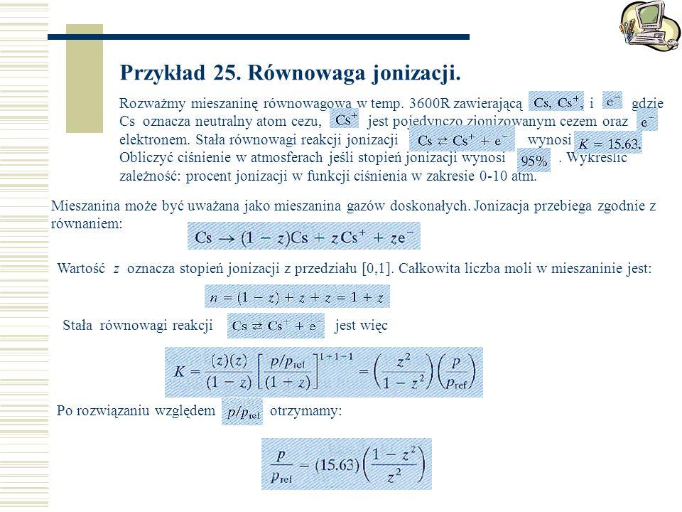 Przykład 25. Równowaga jonizacji. Rozważmy mieszaninę równowagową w temp. 3600R zawierającą i gdzie Cs oznacza neutralny atom cezu, jest pojedynczo zj