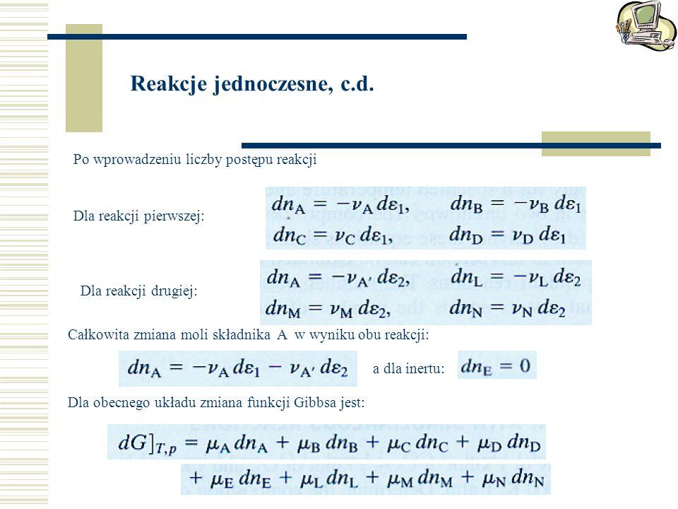 Reakcje jednoczesne, c.d. Po wprowadzeniu liczby postępu reakcji Dla reakcji pierwszej: Dla reakcji drugiej: Całkowita zmiana moli składnika A w wynik