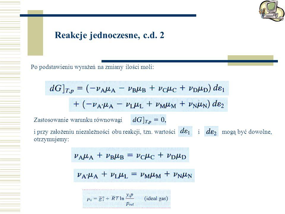 Reakcje jednoczesne, c.d. 2 Po podstawieniu wyrażeń na zmiany ilości moli: Zastosowanie warunku równowagi i przy założeniu niezależności obu reakcji,