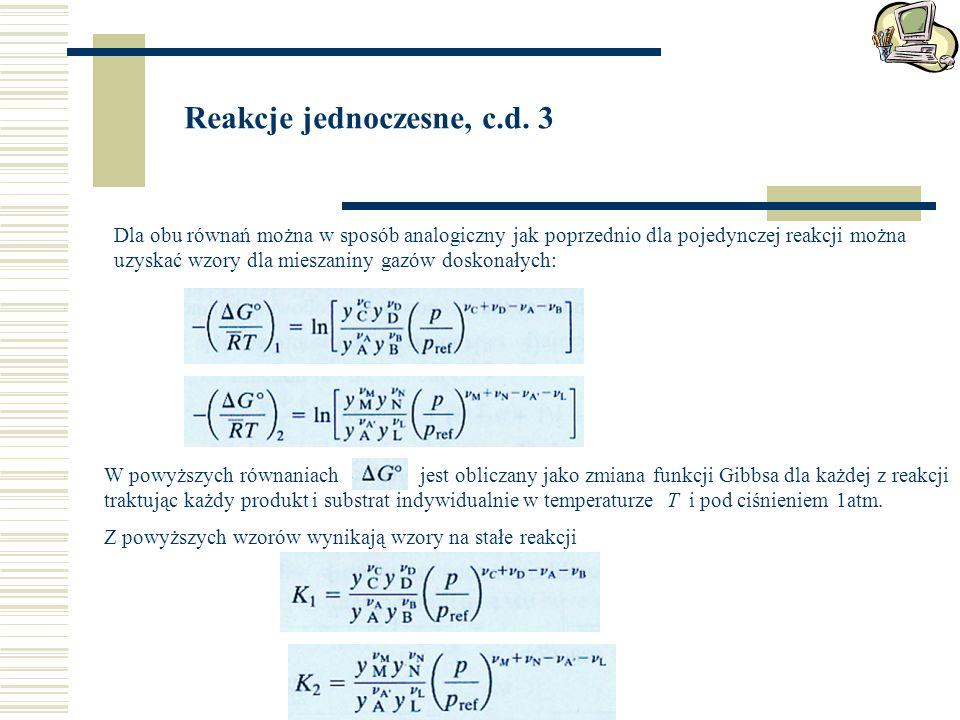 Reakcje jednoczesne, c.d. 3 Dla obu równań można w sposób analogiczny jak poprzednio dla pojedynczej reakcji można uzyskać wzory dla mieszaniny gazów