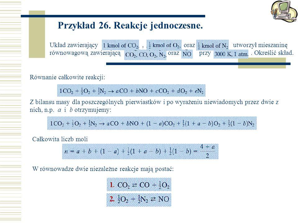 Przykład 26. Reakcje jednoczesne. Układ zawierający, oraz utworzył mieszaninę równowagową zawierającą oraz przy. Określić skład. Równanie całkowite re