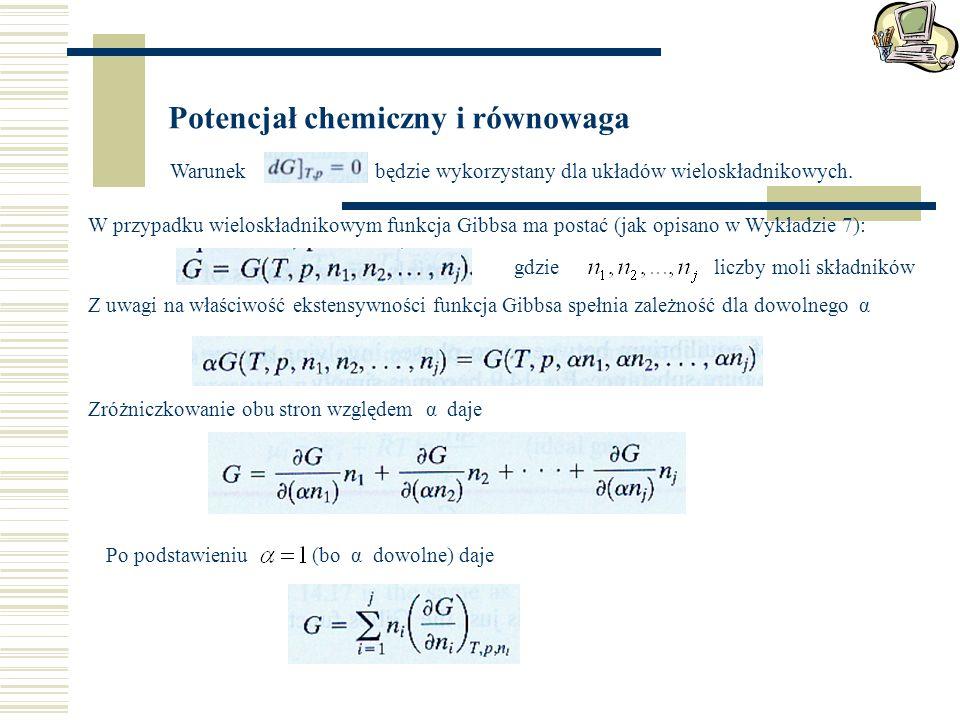 Potencjał chemiczny i równowaga Warunek będzie wykorzystany dla układów wieloskładnikowych. W przypadku wieloskładnikowym funkcja Gibbsa ma postać (ja