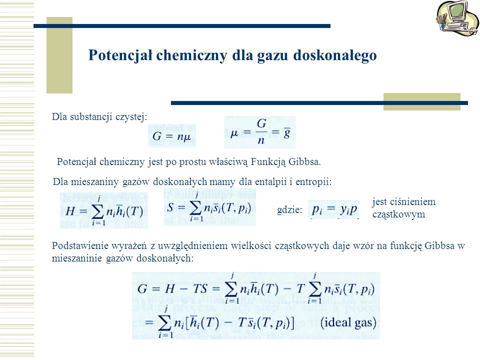 Potencjał chemiczny dla gazu doskonałego Dla substancji czystej: Potencjał chemiczny jest po prostu właściwą Funkcją Gibbsa. Dla mieszaniny gazów dosk