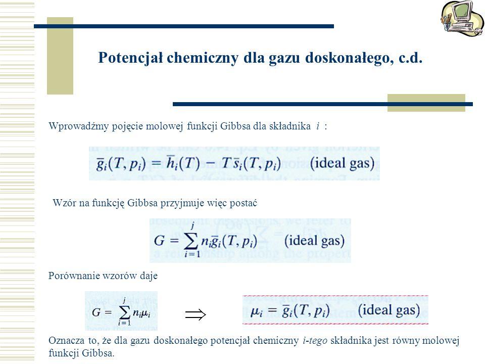 Wprowadźmy pojęcie molowej funkcji Gibbsa dla składnika i : Wzór na funkcję Gibbsa przyjmuje więc postać Porównanie wzorów daje Oznacza to, że dla gazu doskonałego potencjał chemiczny i-tego składnika jest równy molowej funkcji Gibbsa.