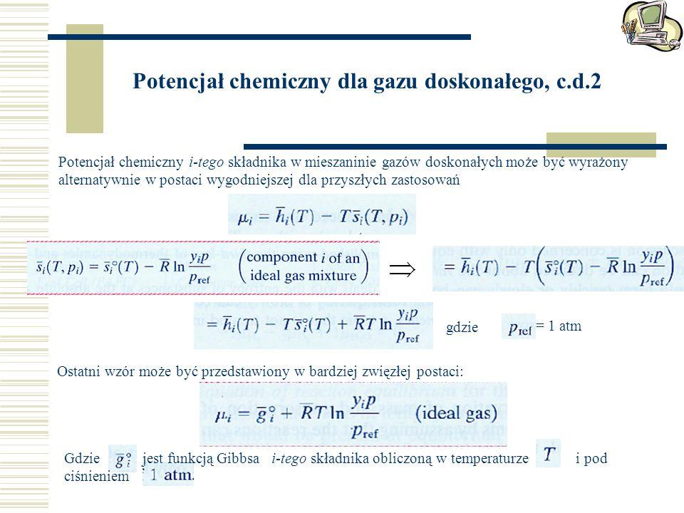 Potencjał chemiczny i-tego składnika w mieszaninie gazów doskonałych może być wyrażony alternatywnie w postaci wygodniejszej dla przyszłych zastosowań gdzie = 1 atm Ostatni wzór może być przedstawiony w bardziej zwięzłej postaci: Gdzie jest funkcją Gibbsa i-tego składnika obliczoną w temperaturze i pod ciśnieniem Potencjał chemiczny dla gazu doskonałego, c.d.2