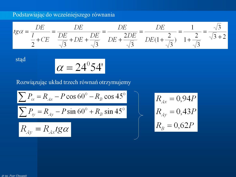 dr inż. Piotr Chwastyk Podstawiając do wcześniejszego równania stąd Rozwiązując układ trzech równań otrzymujemy