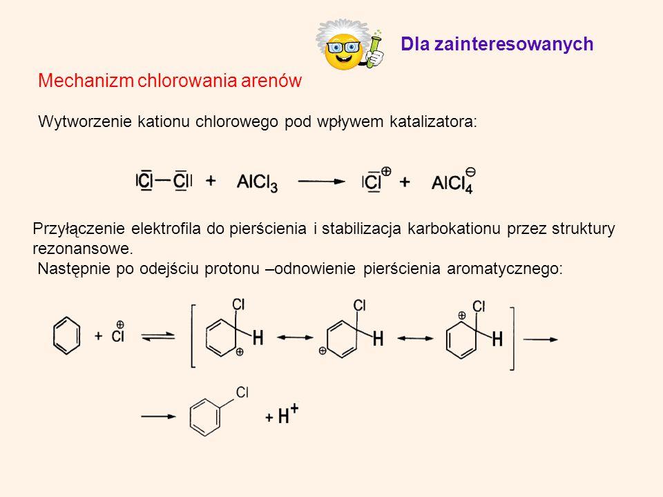 Mechanizm chlorowania arenów Wytworzenie kationu chlorowego pod wpływem katalizatora: Przyłączenie elektrofila do pierścienia i stabilizacja karbokati