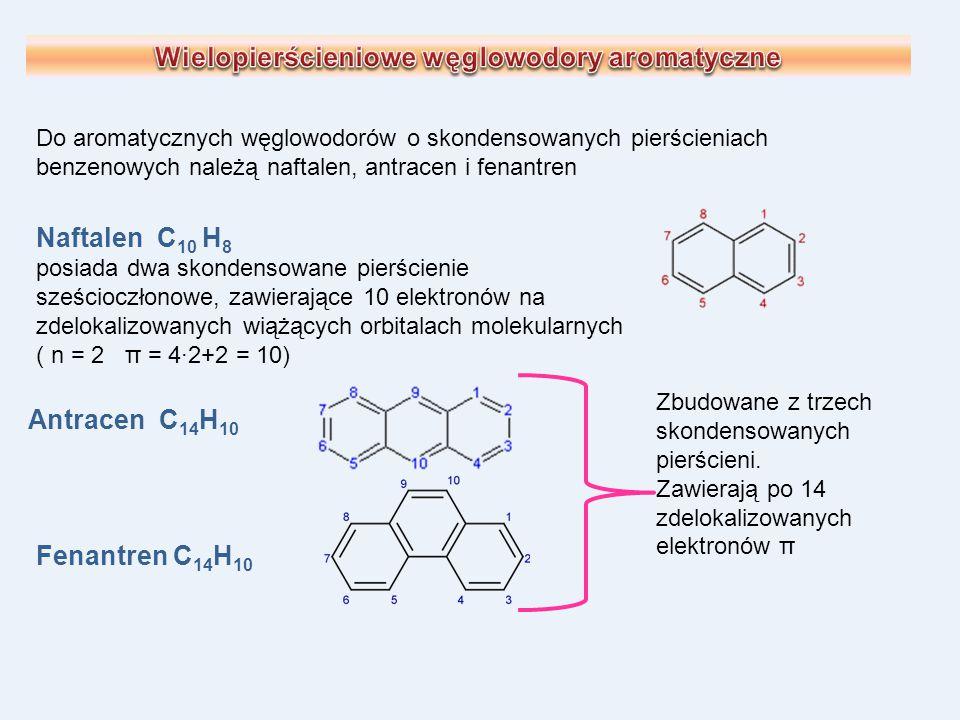 Do aromatycznych węglowodorów o skondensowanych pierścieniach benzenowych należą naftalen, antracen i fenantren Naftalen C 10 H 8 posiada dwa skondens