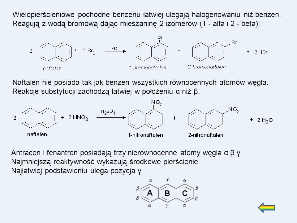 Wielopierścieniowe pochodne benzenu łatwiej ulegają halogenowaniu niż benzen. Reagują z wodą bromową dając mieszaninę 2 izomerów (1 - alfa i 2 - beta)