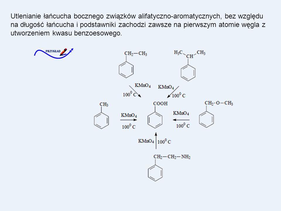 Utlenianie łańcucha bocznego związków alifatyczno-aromatycznych, bez względu na długość łańcucha i podstawniki zachodzi zawsze na pierwszym atomie węg