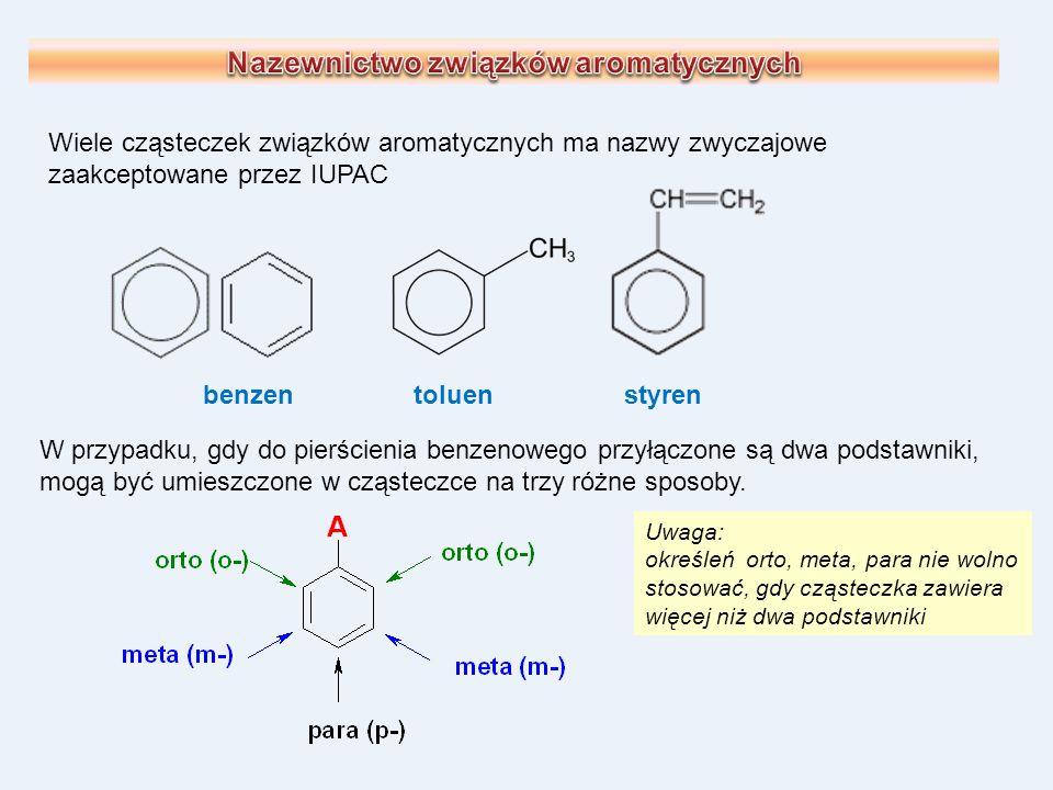 Wiele cząsteczek związków aromatycznych ma nazwy zwyczajowe zaakceptowane przez IUPAC benzentoluenstyren W przypadku, gdy do pierścienia benzenowego p