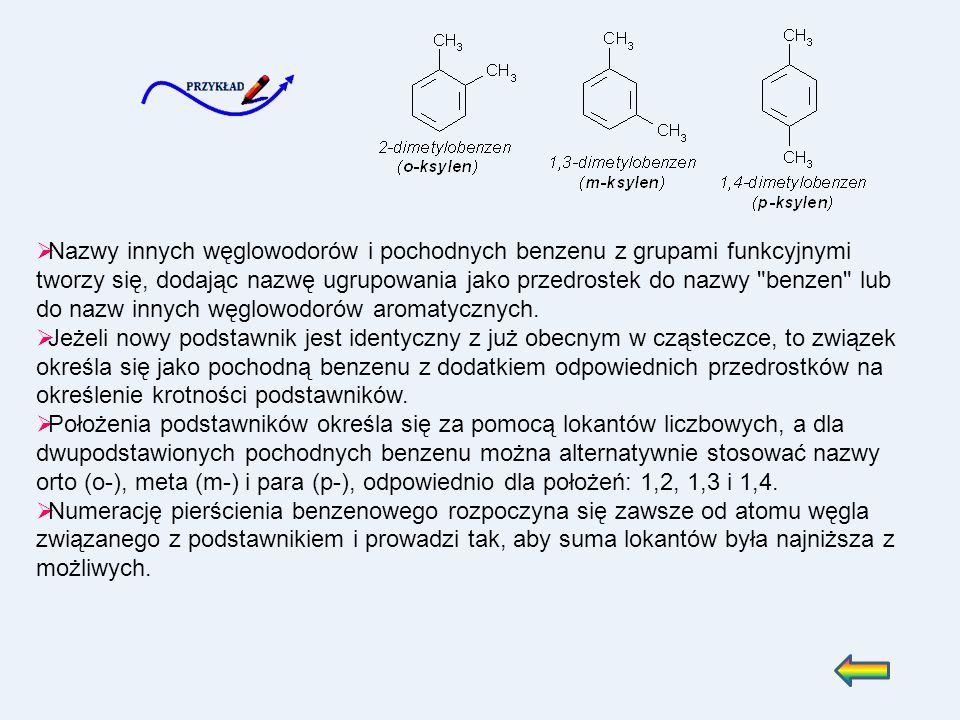  Nazwy innych węglowodorów i pochodnych benzenu z grupami funkcyjnymi tworzy się, dodając nazwę ugrupowania jako przedrostek do nazwy