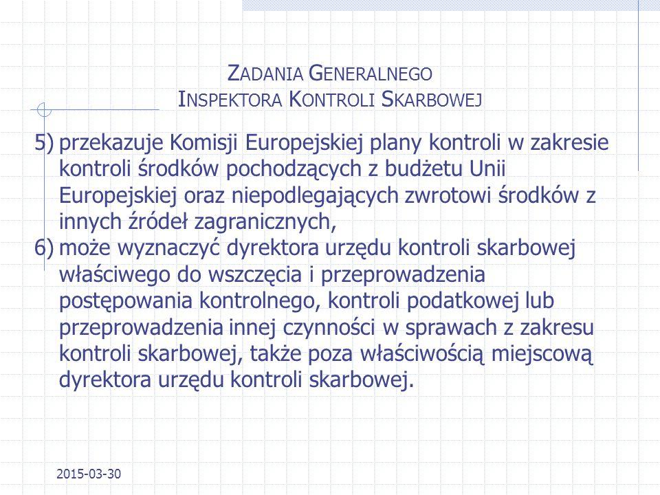 2015-03-30 Z ADANIA G ENERALNEGO I NSPEKTORA K ONTROLI S KARBOWEJ 1)określa zadania urzędów kontroli skarbowej 2)sprawuje kontrolę urzędów kontroli sk