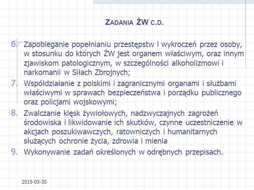 Z ADANIA Ż ANDARMERII W OJSKOWEJ Zadania Żandarmerii Wojskowej precyzuje artykuł 4 Ustawy o Żandarmerii Wojskowej i wojskowych organach porządkowych z