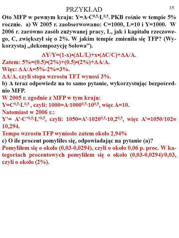 34 PRZYKŁAD Oto MFP w pewnym kraju: Y=A·C 0,5 ·L 0,5.