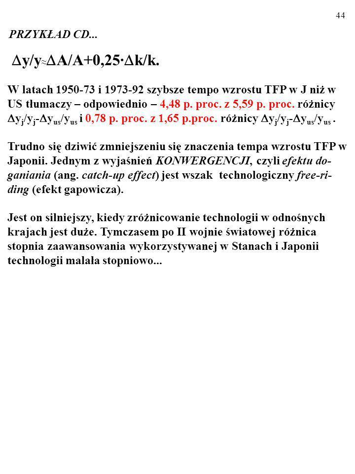 43 W latach 1950-73 i 1973-92 szybsze tempo wzrostu TFP w J niż w US tłumaczy – odpowiednio – 4,48 p.
