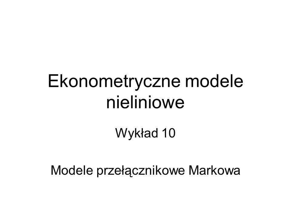 Ekonometryczne modele nieliniowe Wykład 10 Modele przełącznikowe Markowa