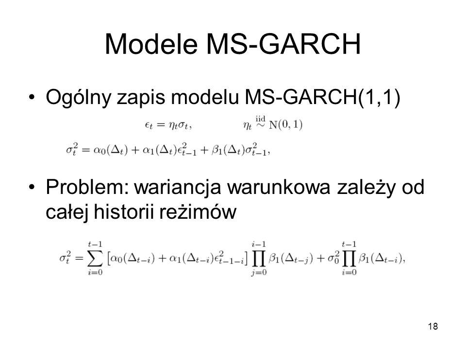 18 Modele MS-GARCH Ogólny zapis modelu MS-GARCH(1,1) Problem: wariancja warunkowa zależy od całej historii reżimów