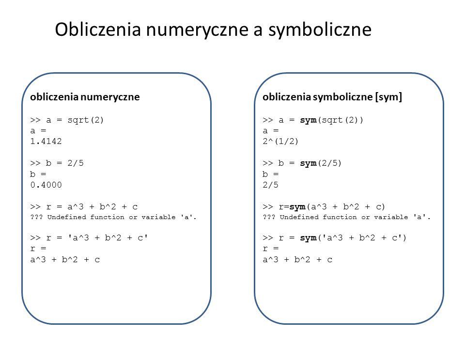 Polecenie det – wyznacznik macierzy syms a b c d >> A=[a b;c d] A = [ a, b] [ c, d] >> wyzn = det(A) wyzn = a*d-b*c >> wyzn = subs(wyzn,a,3) wyzn = 3*d-b*c >> d=4; b=2; c=5; >> wyzn = subs(wyzn) wyzn = 2
