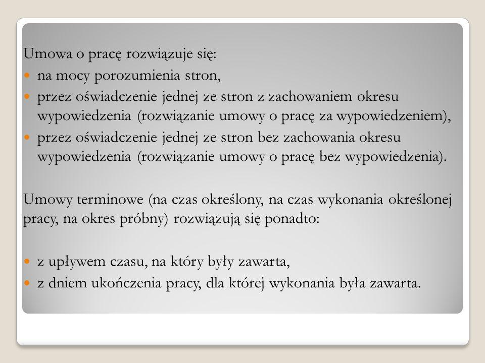 Umowa o pracę rozwiązuje się: na mocy porozumienia stron, przez oświadczenie jednej ze stron z zachowaniem okresu wypowiedzenia (rozwiązanie umowy o p