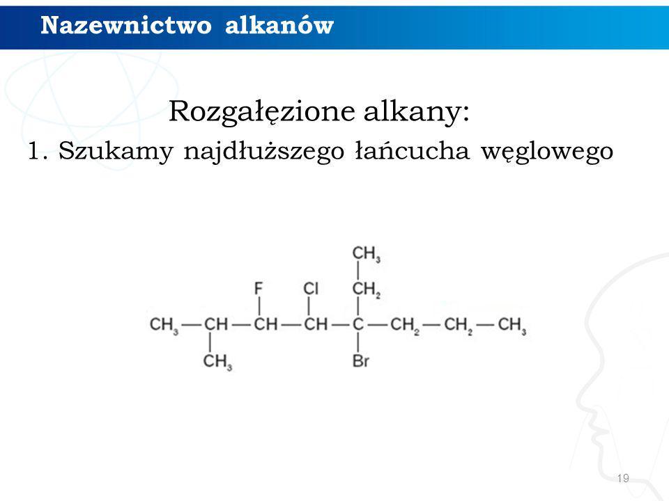 19 Rozgałęzione alkany: 1. Szukamy najdłuższego łańcucha węglowego Nazewnictwo alkanów