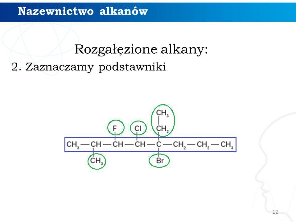 22 Rozgałęzione alkany: 2. Zaznaczamy podstawniki Nazewnictwo alkanów