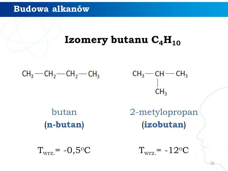 38 Izomery butanu C 4 H 10 butan ( n-butan ) T wrz. = -0,5 o C 2-metylopropan ( izobutan ) T wrz. = -12 o C Budowa alkanów