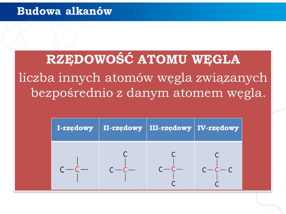 RZĘDOWOŚĆ ATOMU WĘGLA liczba innych atomów węgla związanych bezpośrednio z danym atomem węgla. RZĘDOWOŚĆ ATOMU WĘGLA liczba innych atomów węgla związa