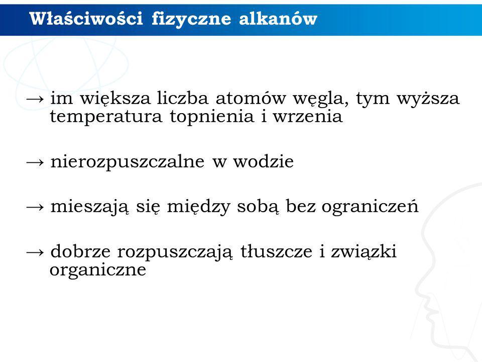 Właściwości fizyczne alkanów → im większa liczba atomów węgla, tym wyższa temperatura topnienia i wrzenia → nierozpuszczalne w wodzie → mieszają się m