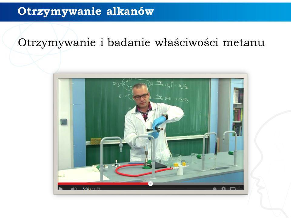 Otrzymywanie i badanie właściwości metanu Otrzymywanie alkanów