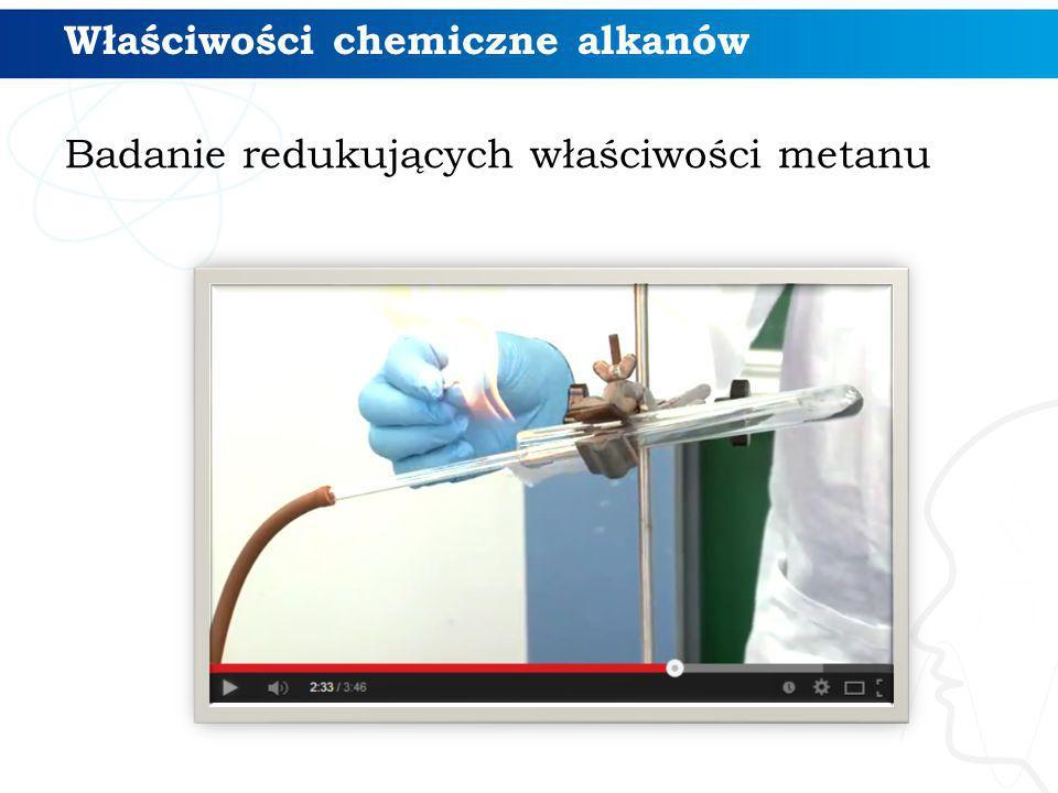 Badanie redukujących właściwości metanu Właściwości chemiczne alkanów