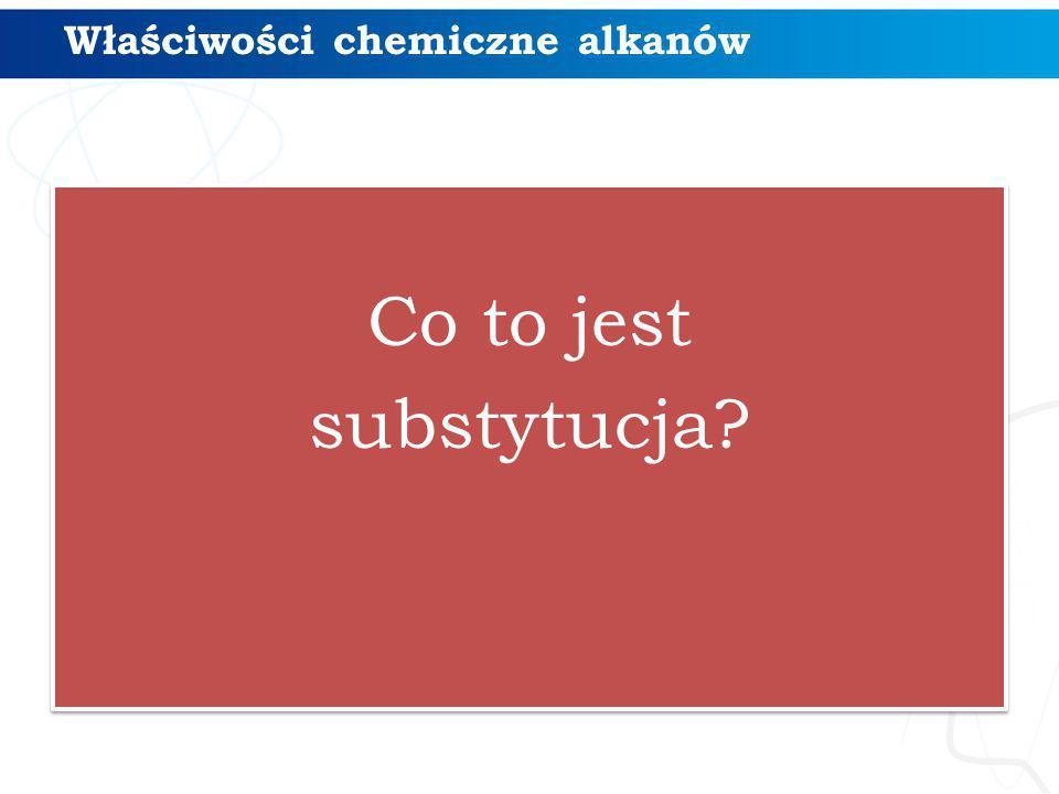 Co to jest substytucja? Co to jest substytucja? Właściwości chemiczne alkanów