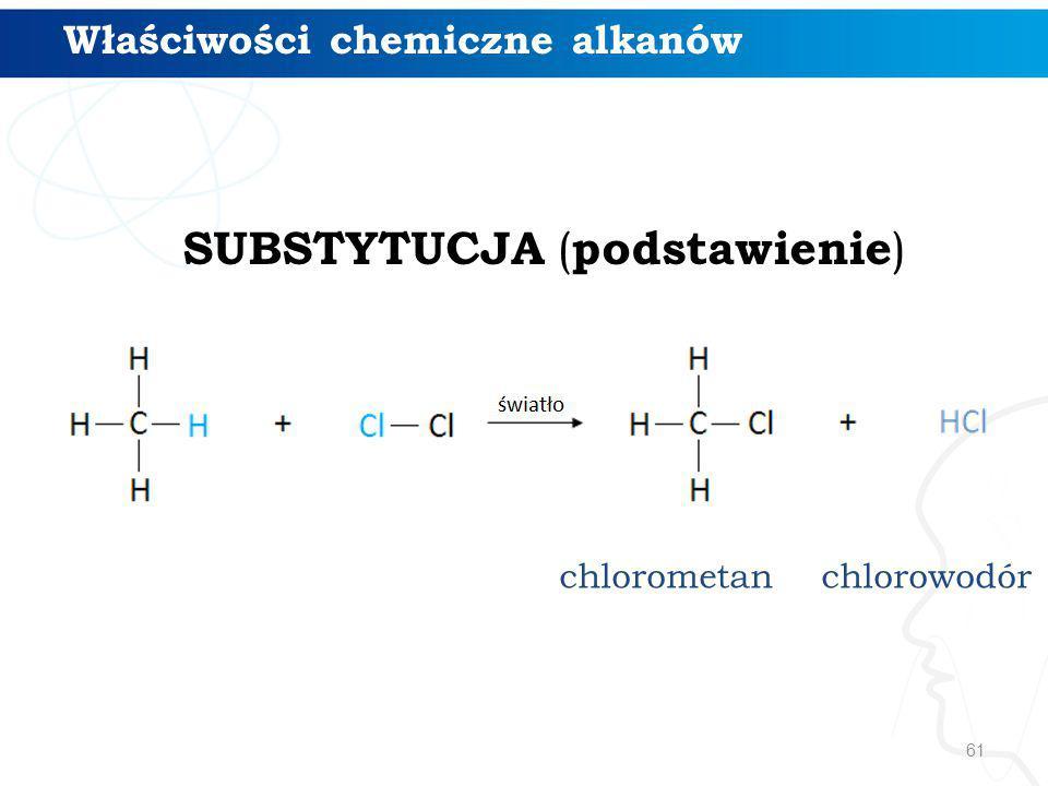 61 SUBSTYTUCJA ( podstawienie ) chlorometanchlorowodór Właściwości chemiczne alkanów