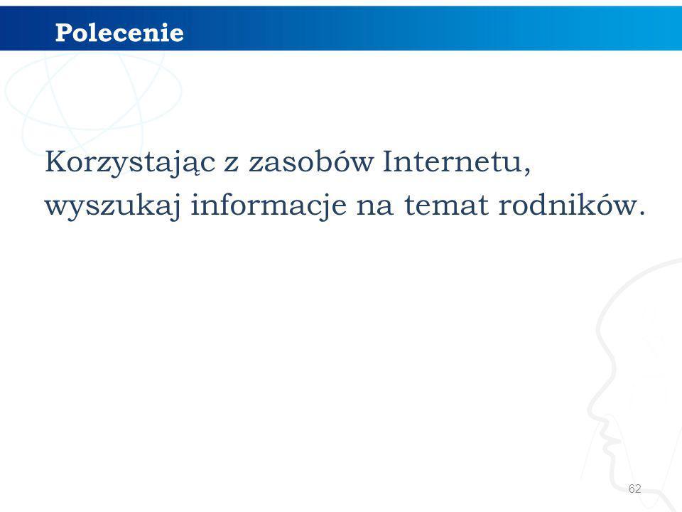 62 Polecenie Korzystając z zasobów Internetu, wyszukaj informacje na temat rodników.