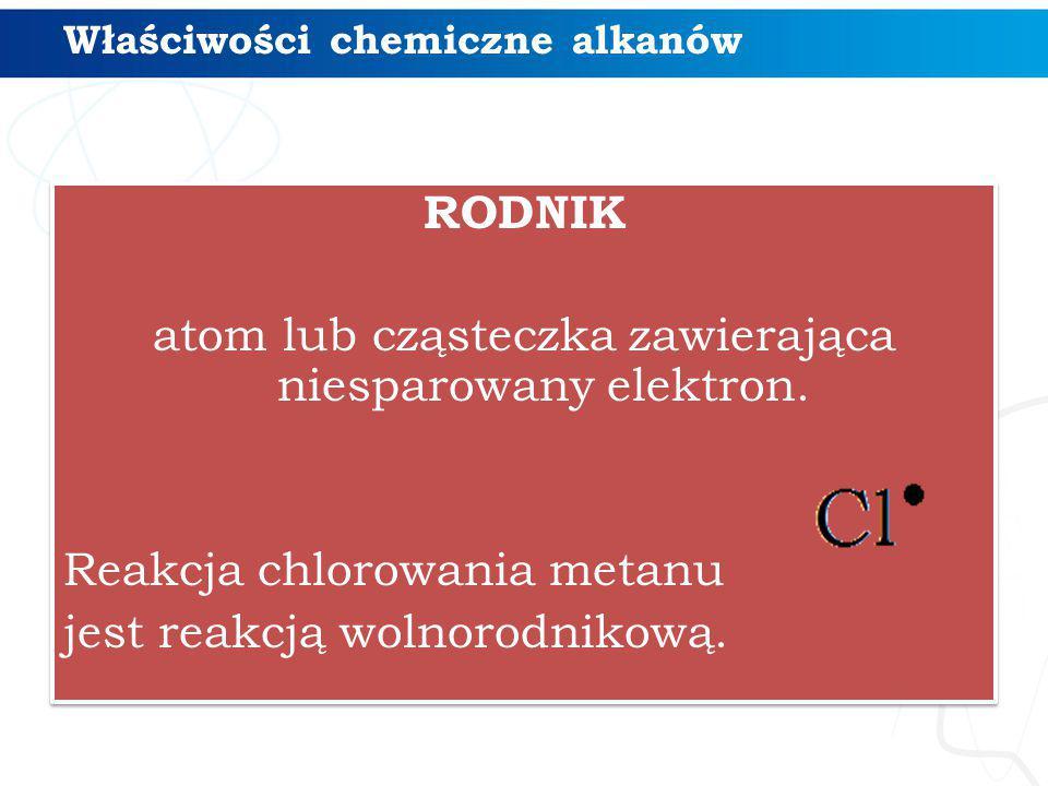 RODNIK atom lub cząsteczka zawierająca niesparowany elektron. Reakcja chlorowania metanu jest reakcją wolnorodnikową. RODNIK atom lub cząsteczka zawie