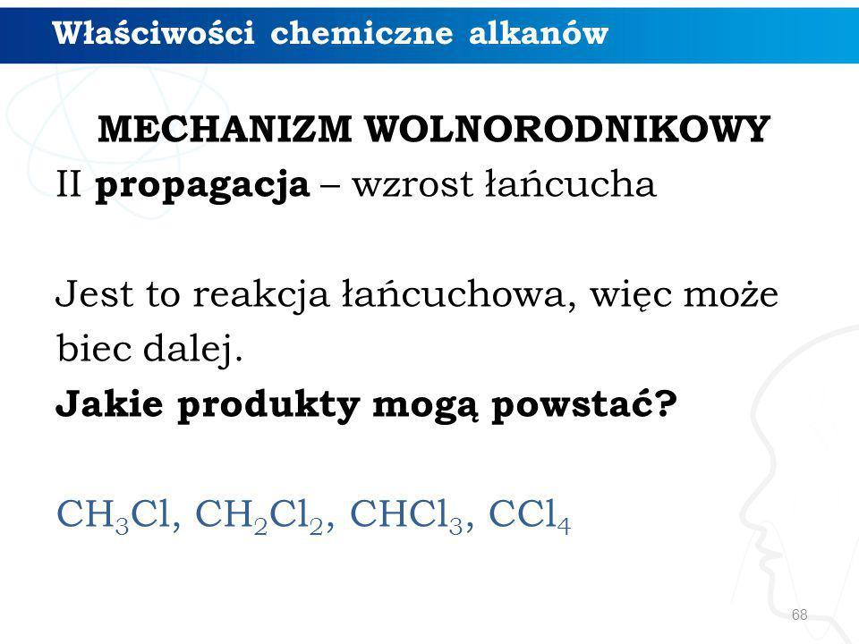 MECHANIZM WOLNORODNIKOWY II propagacja – wzrost łańcucha Jest to reakcja łańcuchowa, więc może biec dalej. Jakie produkty mogą powstać? CH 3 Cl, CH 2