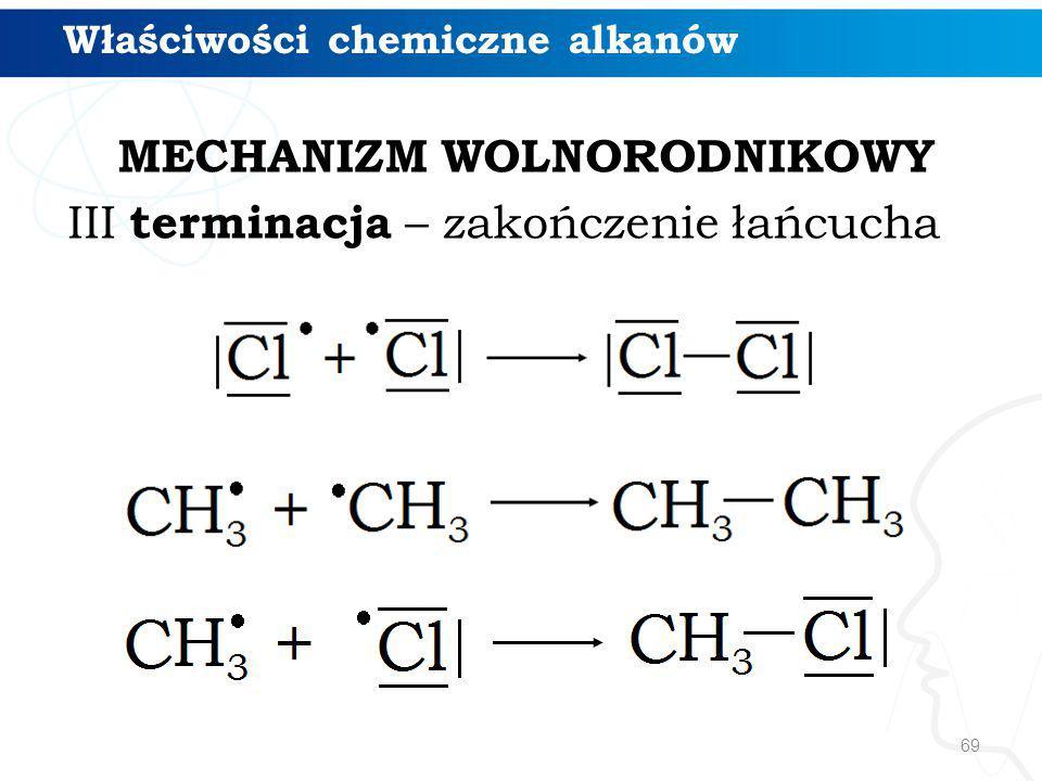 MECHANIZM WOLNORODNIKOWY III terminacja – zakończenie łańcucha 69 Właściwości chemiczne alkanów