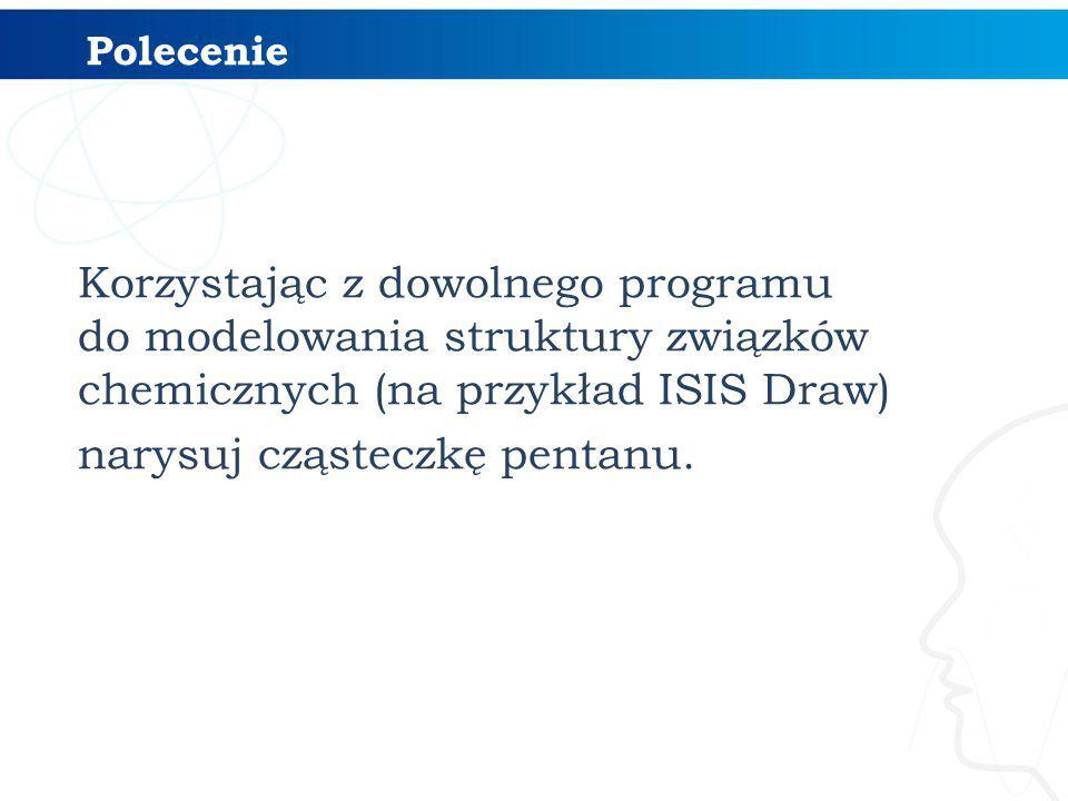 Korzystając z dowolnego programu do modelowania struktury związków chemicznych (na przykład ISIS Draw) narysuj cząsteczkę pentanu. Polecenie