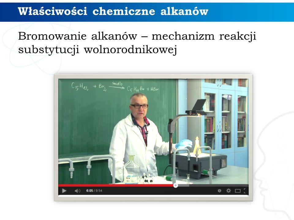 Bromowanie alkanów – mechanizm reakcji substytucji wolnorodnikowej Właściwości chemiczne alkanów