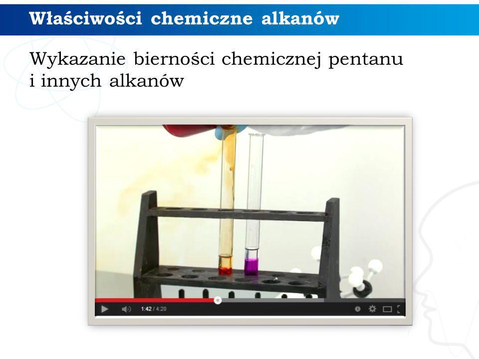 Wykazanie bierności chemicznej pentanu i innych alkanów Właściwości chemiczne alkanów