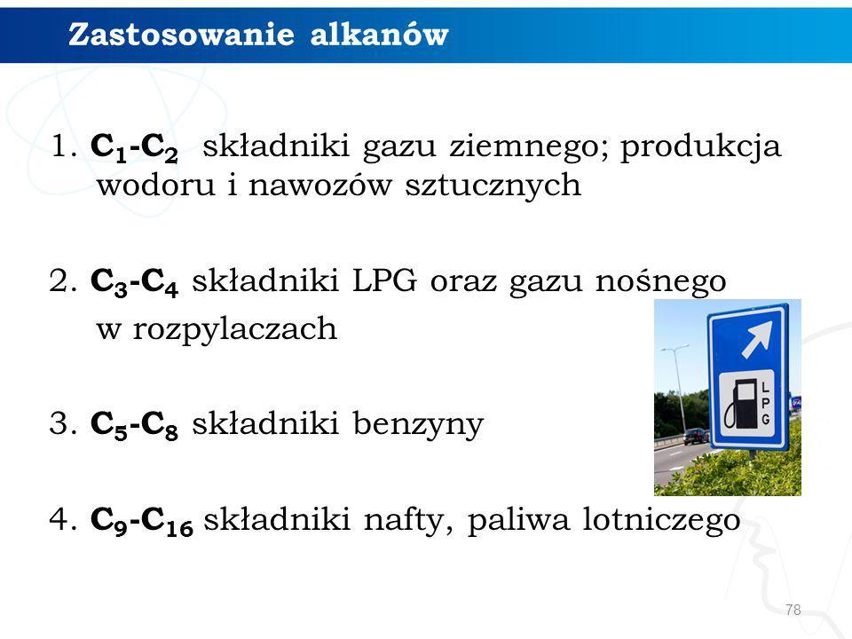 78 Zastosowanie alkanów 1. C 1 -C 2 składniki gazu ziemnego; produkcja wodoru i nawozów sztucznych 2. C 3 -C 4 składniki LPG oraz gazu nośnego w rozpy